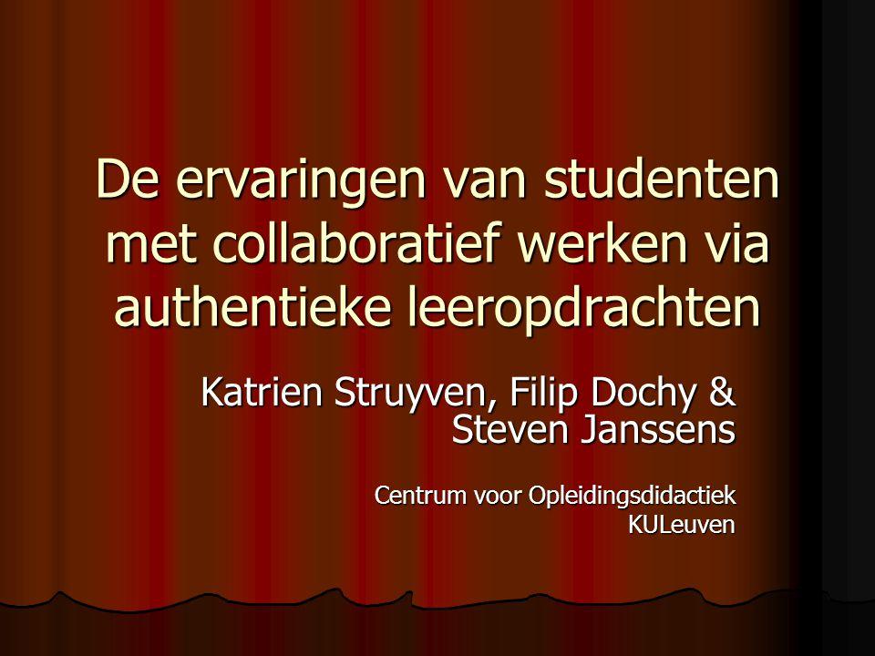 De ervaringen van studenten met collaboratief werken via authentieke leeropdrachten Katrien Struyven, Filip Dochy & Steven Janssens Centrum voor Oplei