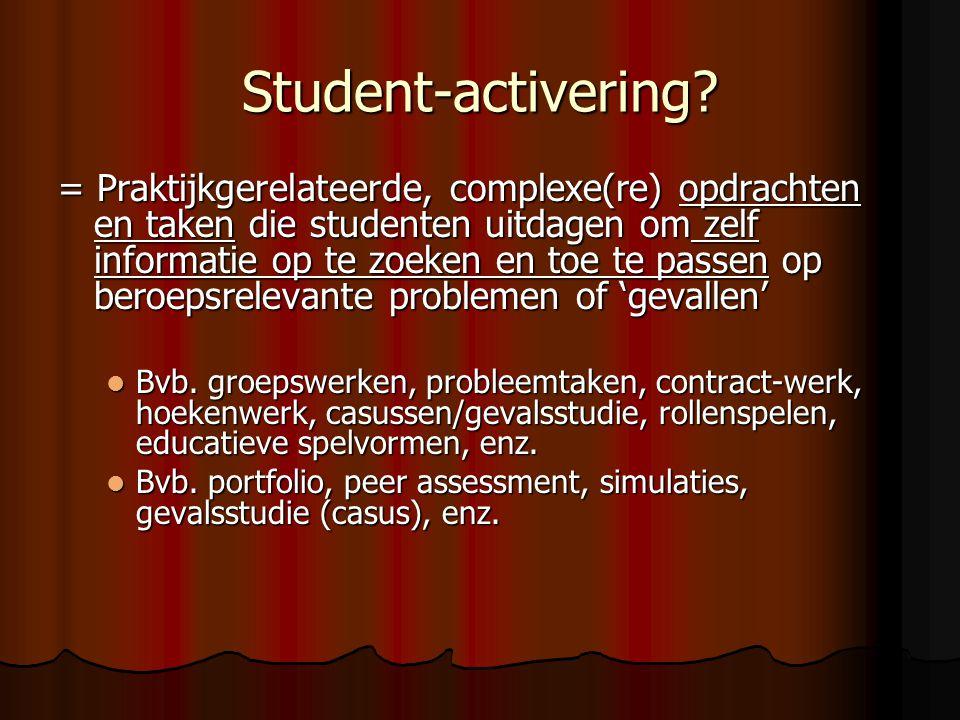 Student-activering? = Praktijkgerelateerde, complexe(re) opdrachten en taken die studenten uitdagen om zelf informatie op te zoeken en toe te passen o