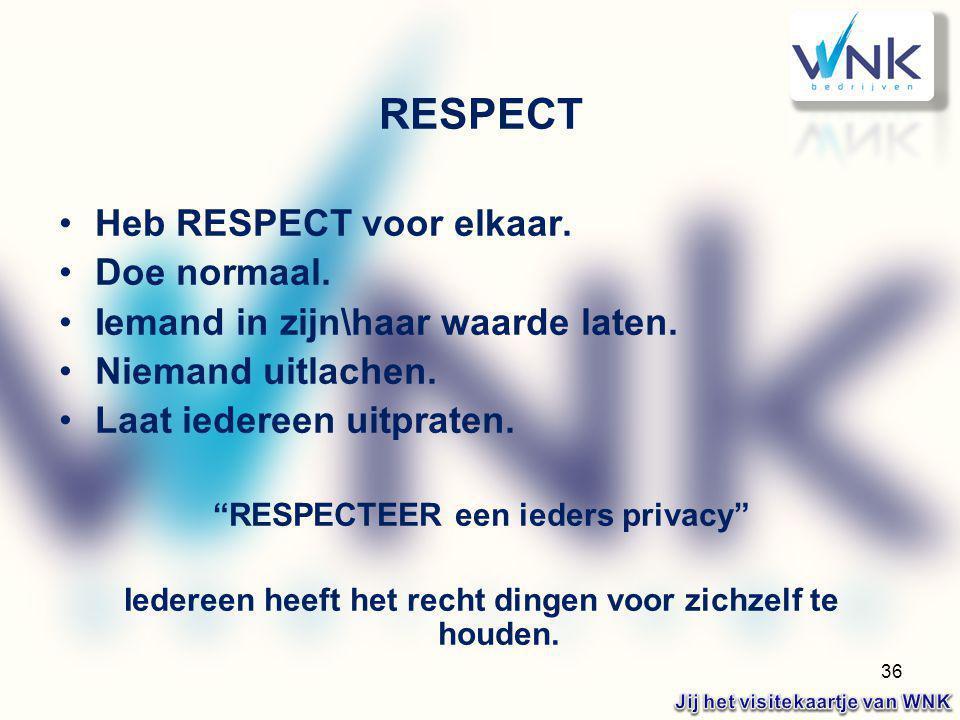 """36 RESPECT Heb RESPECT voor elkaar. Doe normaal. Iemand in zijn\haar waarde laten. Niemand uitlachen. Laat iedereen uitpraten. """"RESPECTEER een ieders"""