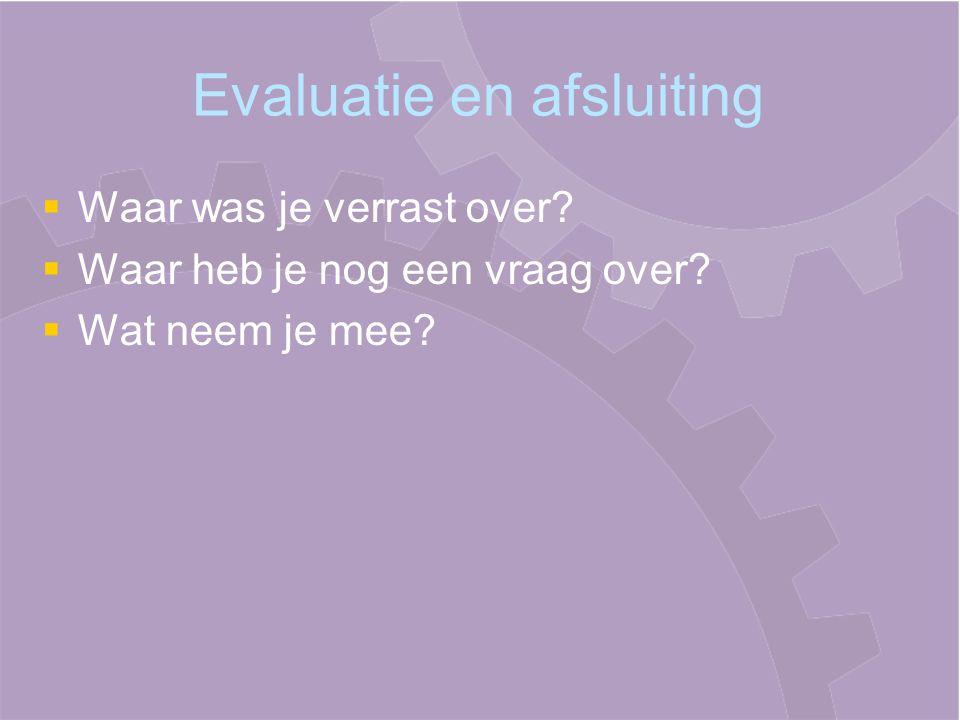 Evaluatie en afsluiting   Waar was je verrast over?   Waar heb je nog een vraag over?   Wat neem je mee?
