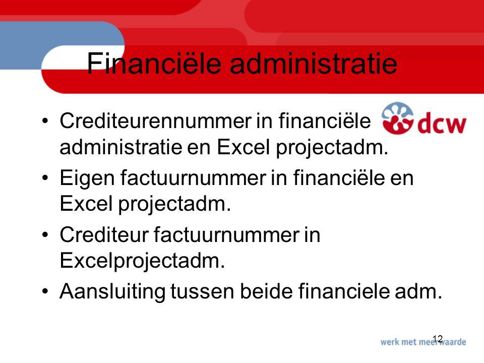 12 Financiële administratie Crediteurennummer in financiële administratie en Excel projectadm. Eigen factuurnummer in financiële en Excel projectadm.