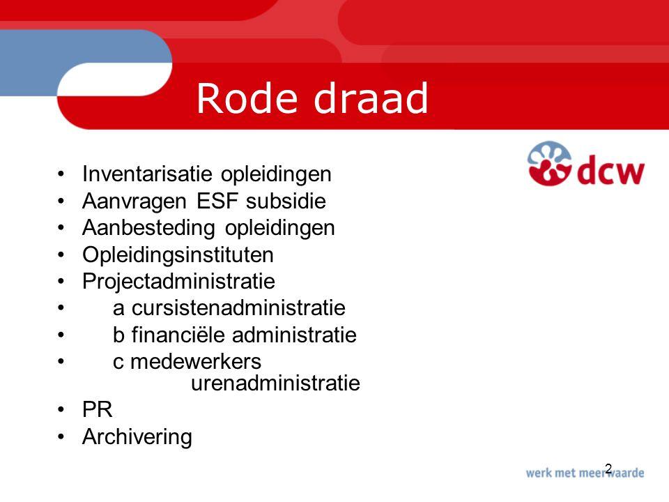 2 Rode draad Inventarisatie opleidingen Aanvragen ESF subsidie Aanbesteding opleidingen Opleidingsinstituten Projectadministratie a cursistenadministr