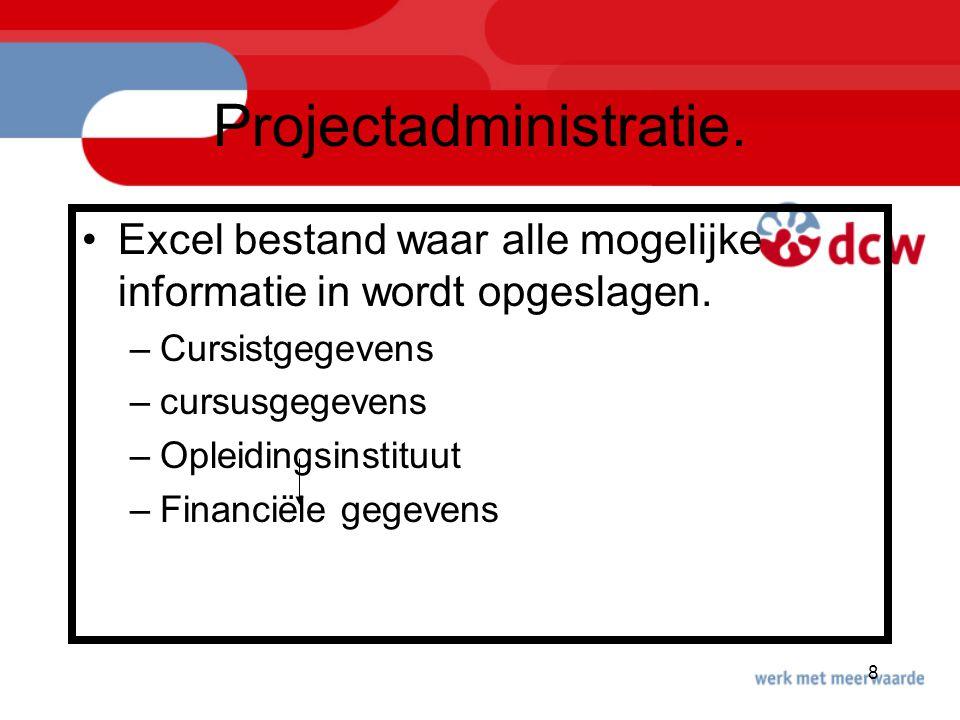 8 Projectadministratie. Excel bestand waar alle mogelijke informatie in wordt opgeslagen. –Cursistgegevens –cursusgegevens –Opleidingsinstituut –Finan