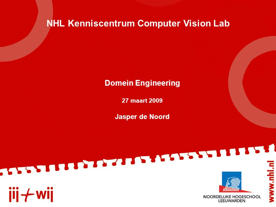 Domein Engineering 27 maart 2009 Jasper de Noord NHL Kenniscentrum Computer Vision Lab