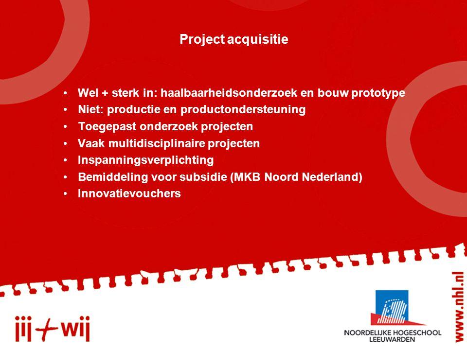 Project acquisitie Wel + sterk in: haalbaarheidsonderzoek en bouw prototype Niet: productie en productondersteuning Toegepast onderzoek projecten Vaak multidisciplinaire projecten Inspanningsverplichting Bemiddeling voor subsidie (MKB Noord Nederland) Innovatievouchers