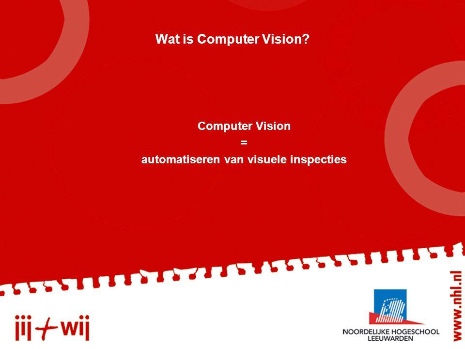 Wat is Computer Vision Computer Vision = automatiseren van visuele inspecties