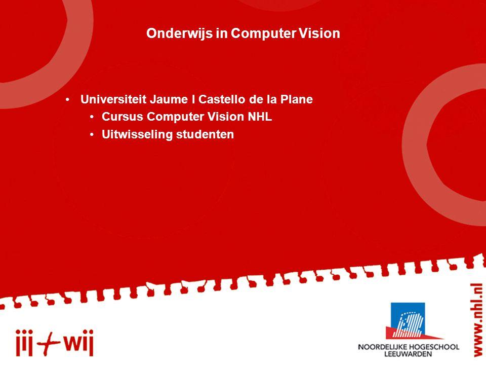 Onderwijs in Computer Vision Universiteit Jaume I Castello de la Plane Cursus Computer Vision NHL Uitwisseling studenten