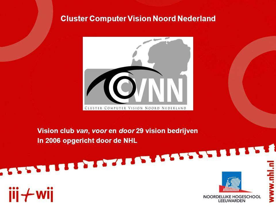 Cluster Computer Vision Noord Nederland Vision club van, voor en door 29 vision bedrijven In 2006 opgericht door de NHL