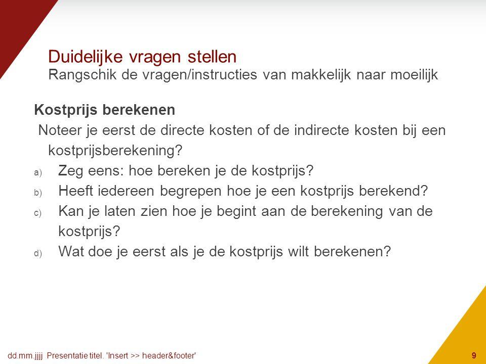 Duidelijke vragen stellen Kostprijs berekenen Noteer je eerst de directe kosten of de indirecte kosten bij een kostprijsberekening.