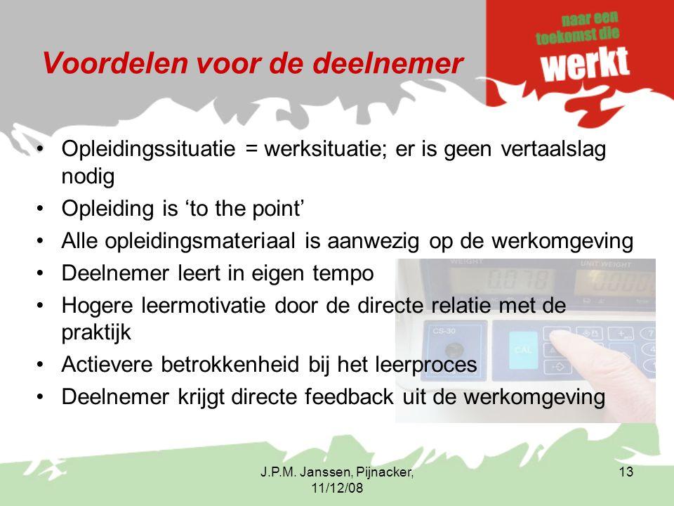 J.P.M. Janssen, Pijnacker, 11/12/08 13 Voordelen voor de deelnemer Opleidingssituatie = werksituatie; er is geen vertaalslag nodig Opleiding is 'to th