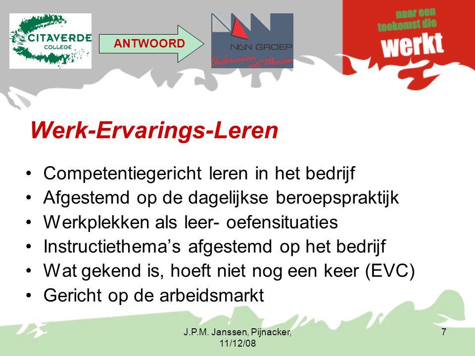 J.P.M. Janssen, Pijnacker, 11/12/08 7 Werk-Ervarings-Leren Competentiegericht leren in het bedrijf Afgestemd op de dagelijkse beroepspraktijk Werkplek