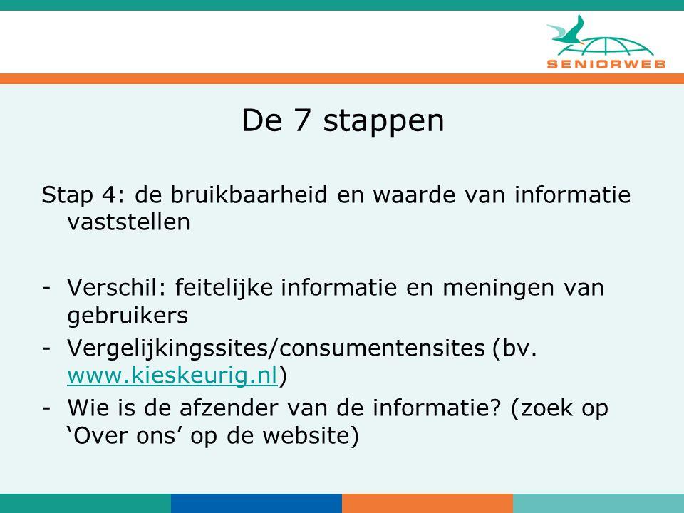 De 7 stappen Stap 4: de bruikbaarheid en waarde van informatie vaststellen -Verschil: feitelijke informatie en meningen van gebruikers -Vergelijkingssites/consumentensites (bv.