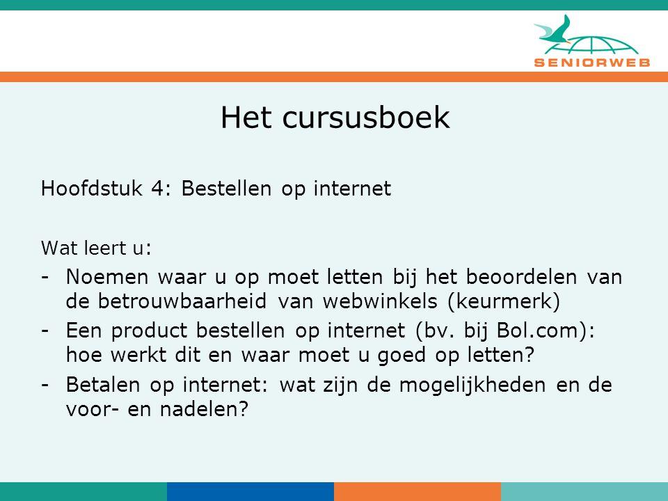 Het cursusboek Hoofdstuk 4: Bestellen op internet Wat leert u : -Noemen waar u op moet letten bij het beoordelen van de betrouwbaarheid van webwinkels (keurmerk) -Een product bestellen op internet (bv.