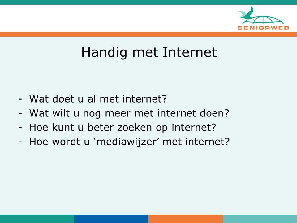 Handig met Internet -Wat doet u al met internet. -Wat wilt u nog meer met internet doen.