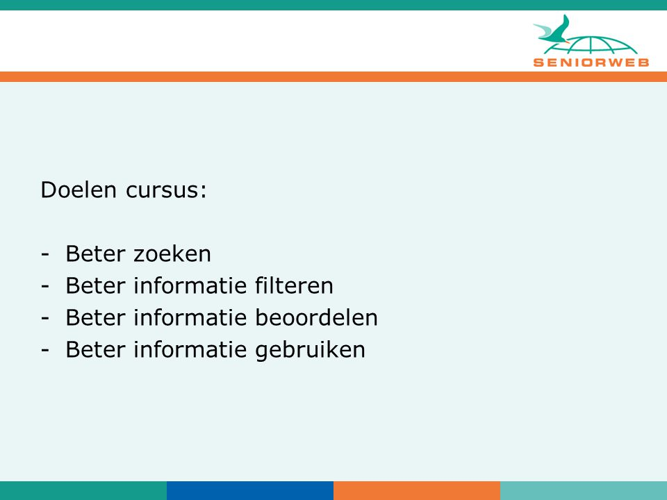 Doelen cursus: -Beter zoeken -Beter informatie filteren -Beter informatie beoordelen -Beter informatie gebruiken