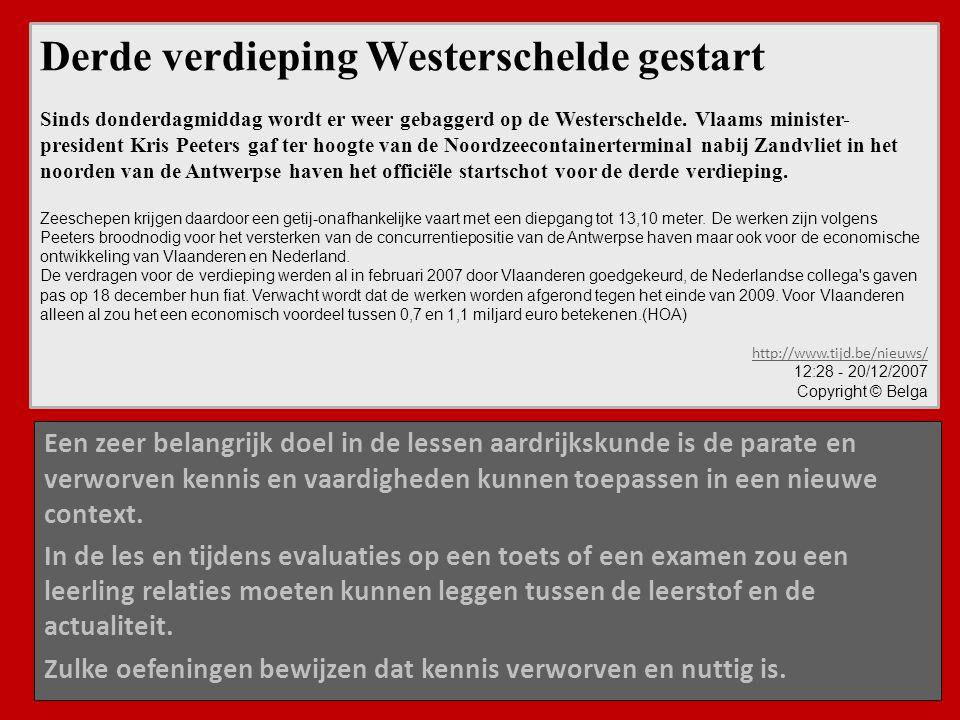 Derde verdieping Westerschelde gestart Sinds donderdagmiddag wordt er weer gebaggerd op de Westerschelde. Vlaams minister- president Kris Peeters gaf