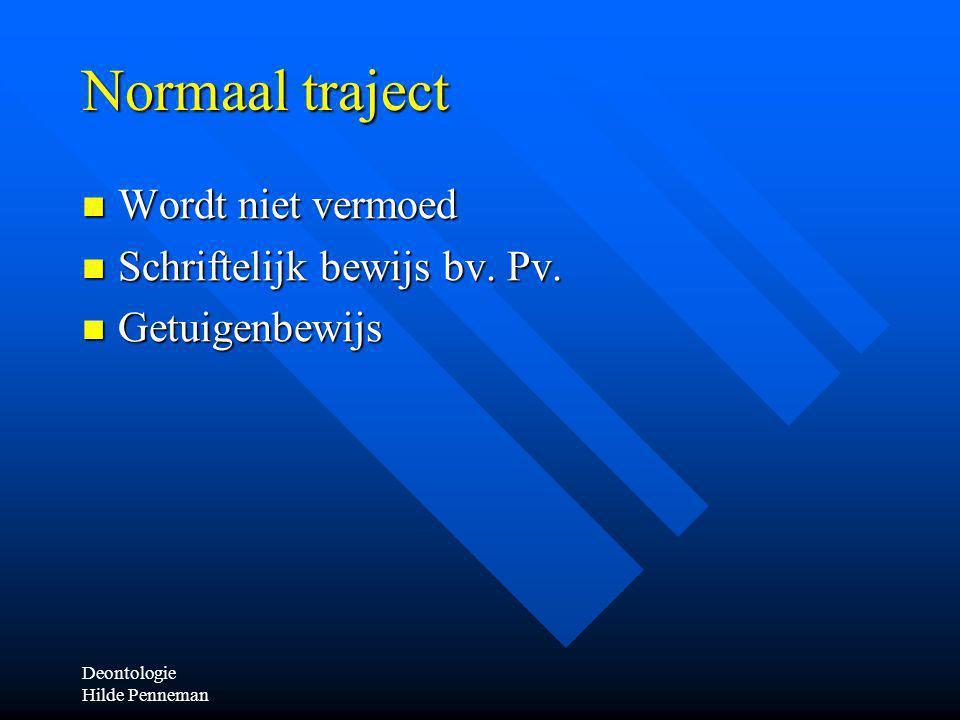 Deontologie Hilde Penneman Normaal traject Wordt niet vermoed Wordt niet vermoed Schriftelijk bewijs bv.