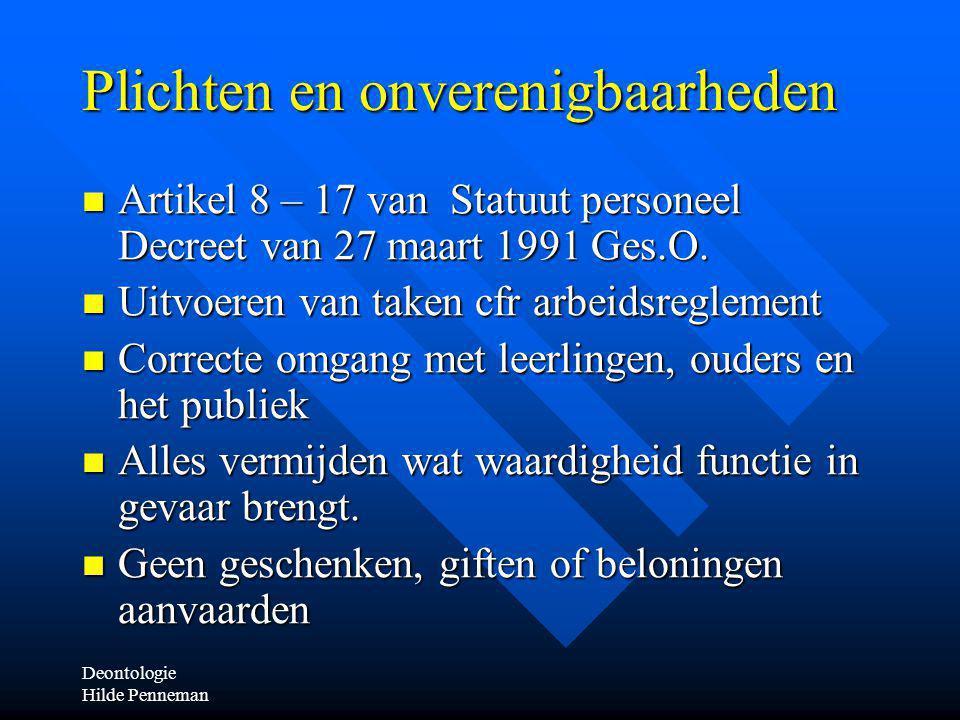 Deontologie Hilde Penneman Plichten en onverenigbaarheden Artikel 8 – 17 van Statuut personeel Decreet van 27 maart 1991 Ges.O.