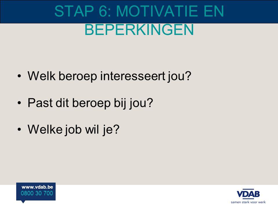 www.vdab.be 0800 30 700 STAP 6: MOTIVATIE EN BEPERKINGEN Welk beroep interesseert jou? Past dit beroep bij jou? Welke job wil je?