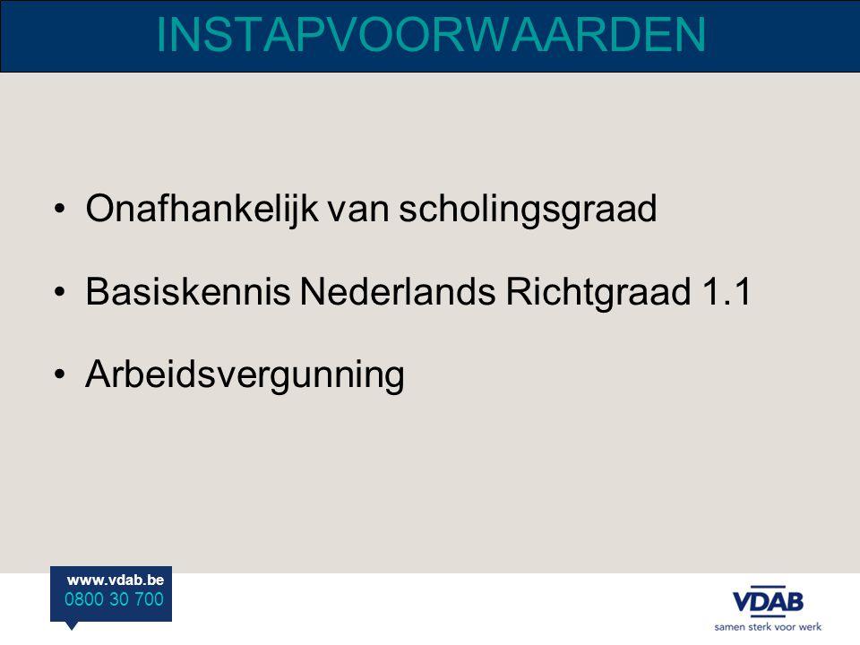 www.vdab.be 0800 30 700 INSTAPVOORWAARDEN Onafhankelijk van scholingsgraad Basiskennis Nederlands Richtgraad 1.1 Arbeidsvergunning