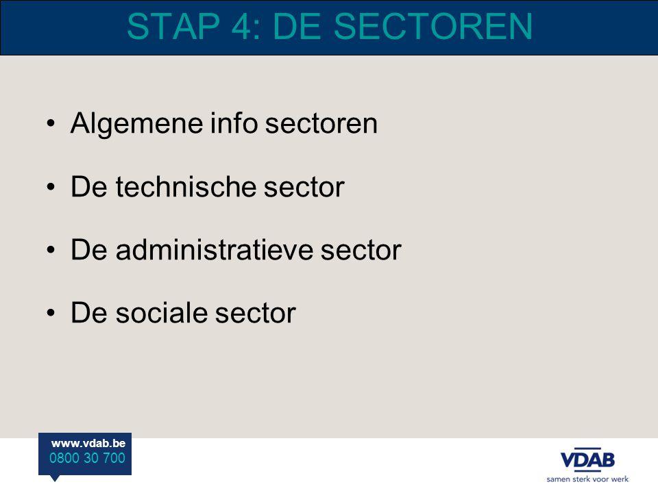 www.vdab.be 0800 30 700 STAP 4: DE SECTOREN Algemene info sectoren De technische sector De administratieve sector De sociale sector
