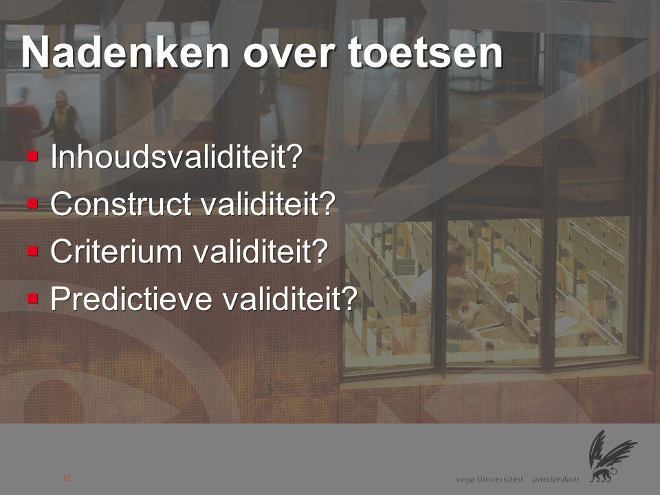 13 Validiteit: toetsmatrijs De vragen in de toets leveren een goede afspiegeling op van de stof in combinatie met het beoogde beheersingsniveau.