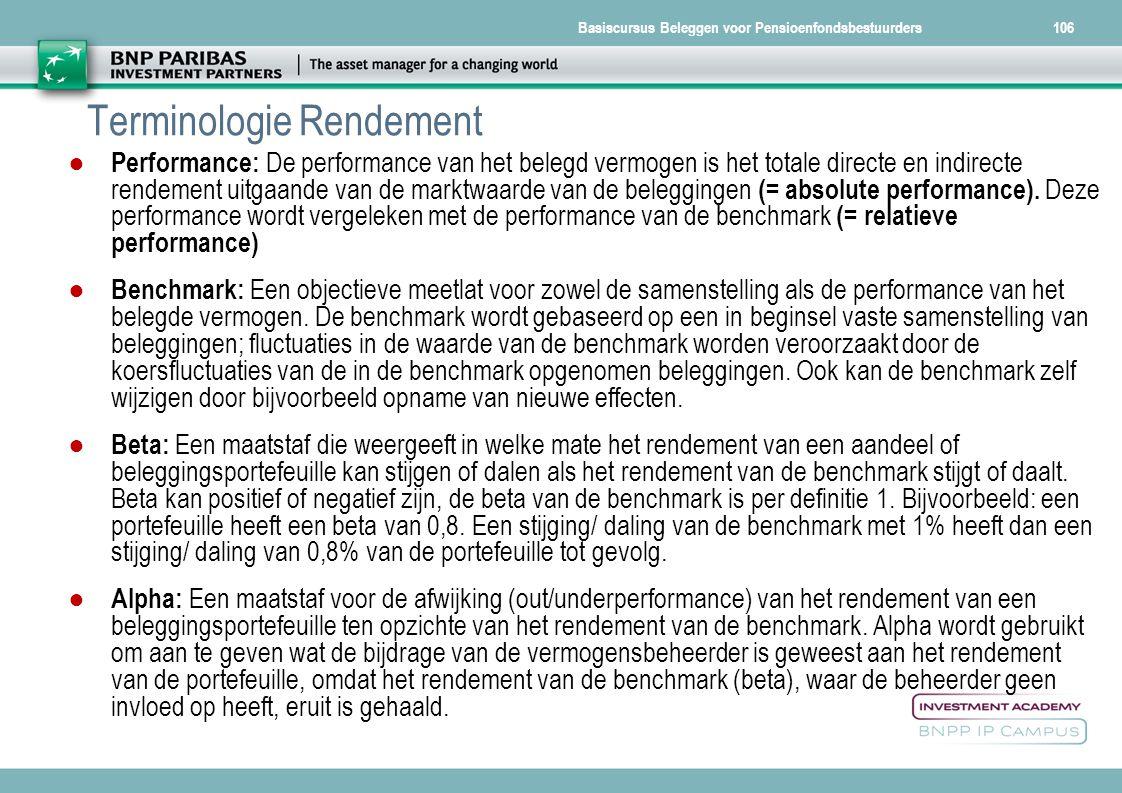Basiscursus Beleggen voor Pensioenfondsbestuurders Terminologie Rendement ● Performance: De performance van het belegd vermogen is het totale directe
