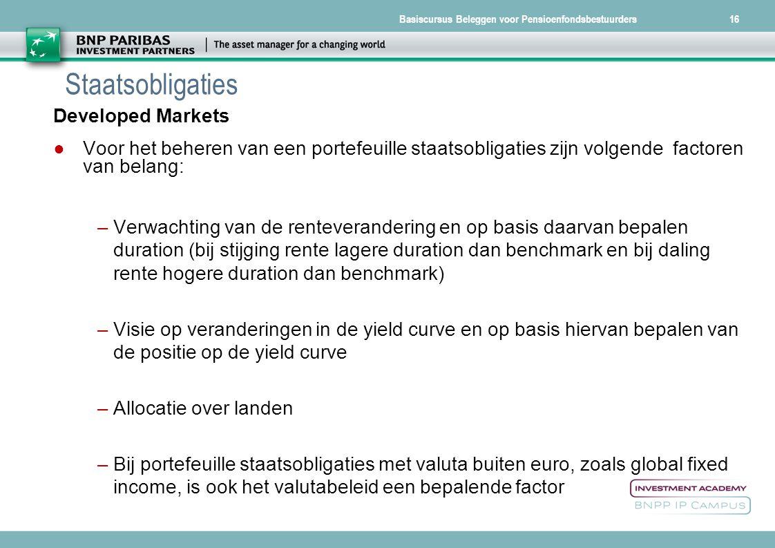 Basiscursus Beleggen voor Pensioenfondsbestuurders16 Staatsobligaties Developed Markets ● Voor het beheren van een portefeuille staatsobligaties zijn