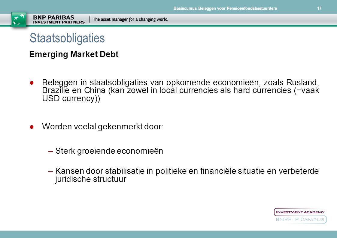 Basiscursus Beleggen voor Pensioenfondsbestuurders Staatsobligaties Emerging Market Debt ● Beleggen in staatsobligaties van opkomende economieën, zoal