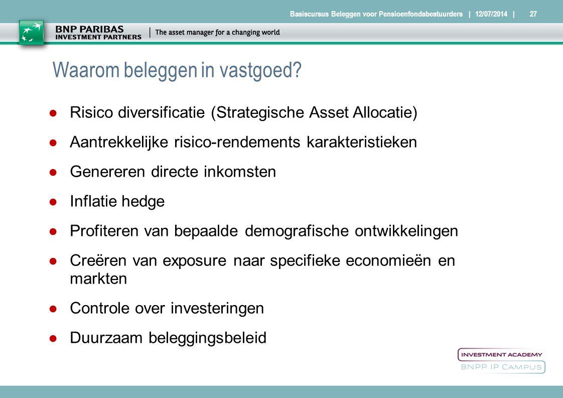 Basiscursus Beleggen voor Pensioenfondsbestuurders27| 12/07/2014 | Waarom beleggen in vastgoed? ● Risico diversificatie (Strategische Asset Allocatie)