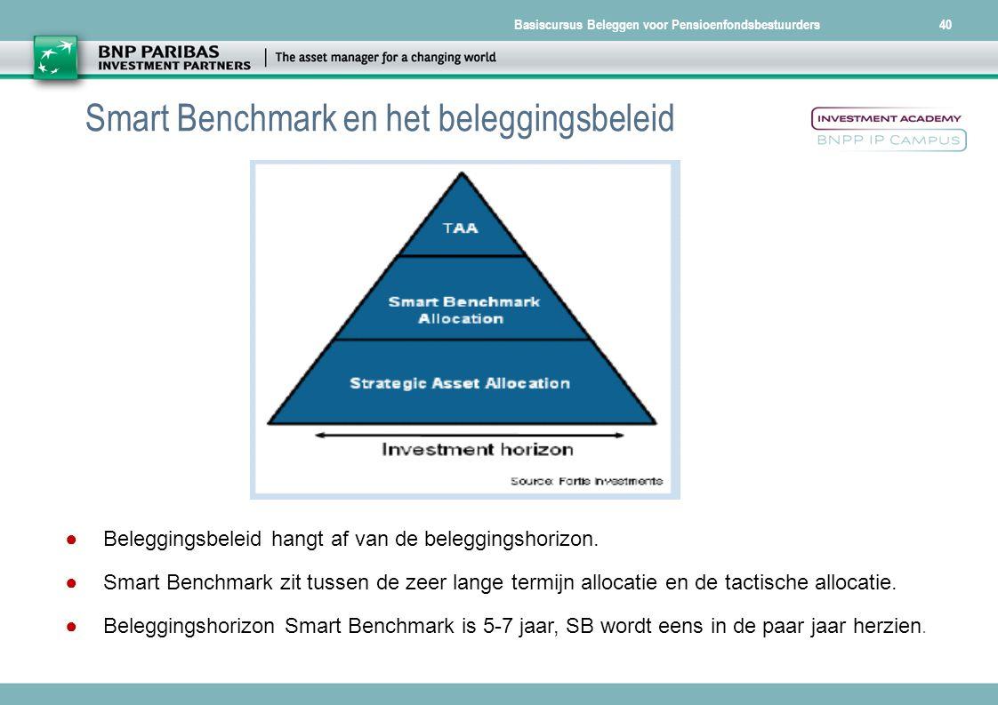 Basiscursus Beleggen voor Pensioenfondsbestuurders40 Smart Benchmark en het beleggingsbeleid ● Beleggingsbeleid hangt af van de beleggingshorizon. ● S