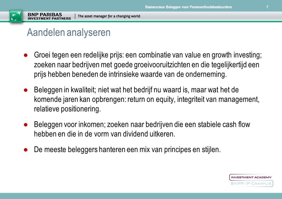 Basiscursus Beleggen voor Pensioenfondsbestuurders7 Aandelen analyseren ●Groei tegen een redelijke prijs: een combinatie van value en growth investing