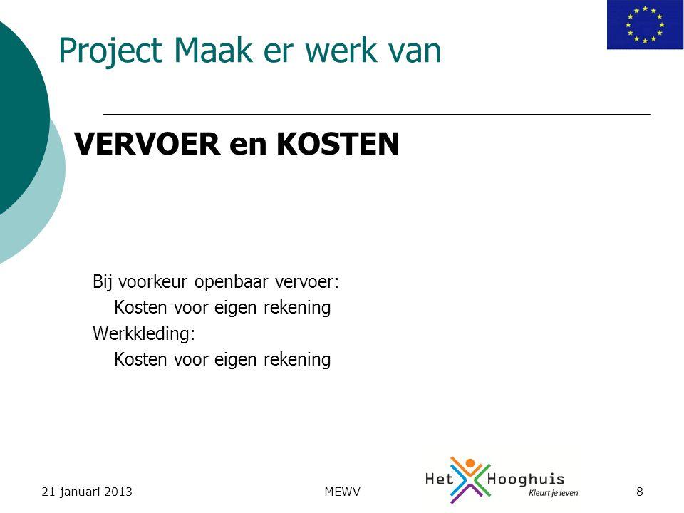 21 januari 2013MEWV8 Project Maak er werk van Bij voorkeur openbaar vervoer: Kosten voor eigen rekening Werkkleding: Kosten voor eigen rekening VERVOER en KOSTEN