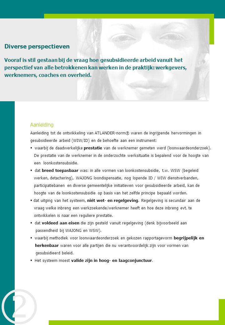 Methode: ATLANDER-norm® Het loonwaardeonderzoek is een professionele weging die wordt uitgevoerd met arbeidsdeskundige en arbeidsdiagnostische (Melba) kennis.