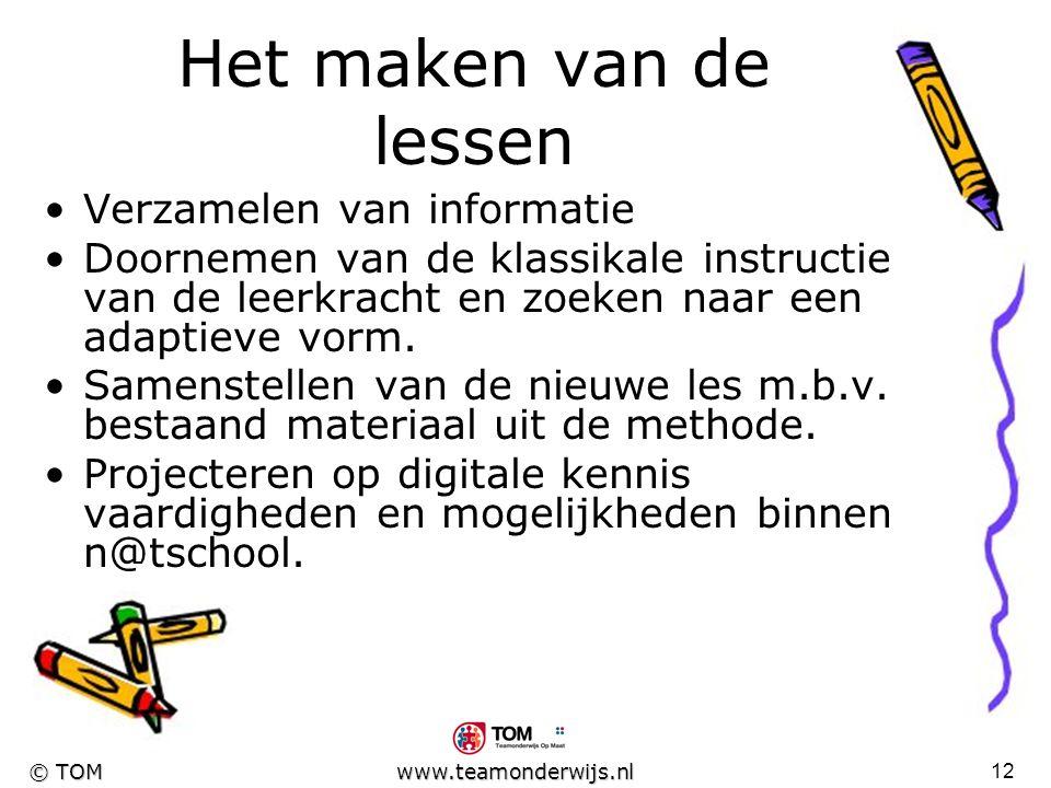 11 © TOM www.teamonderwijs.nl Werkverdeling Opzet lessen door leerkracht i.v.m. didactische kennis. Invoering binnen n@tschool door ICT-er i.v.m. tech