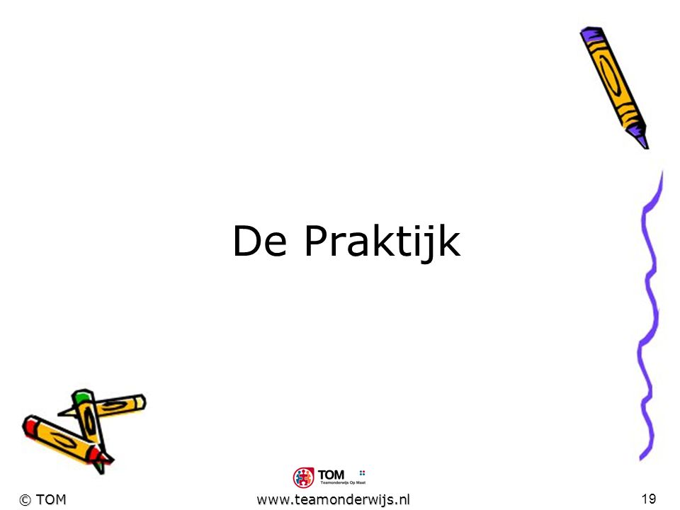 18 © TOM www.teamonderwijs.nl Testfase/Evaluatie Hoe vonden de leerlingen het? Hoeveel tijd heeft het maken gekost? Is het werk op te slaan binnen de