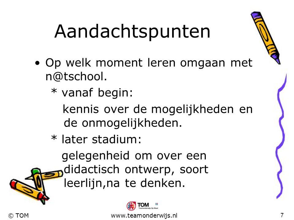 6 © TOM www.teamonderwijs.nl Aandachtspunten Bestaat er al software die te gebruiken is? Welke ideeën bestaan er al én zijn in te passen? In hoeverre