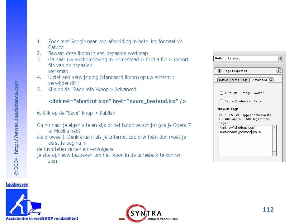 © 2004 http://www.1assistance.com 112 1.Zoek met Google naar een afbeelding in hete.ico formaat vb. Cat.ico 2.Bewaar deze ikoon in een bepaalde werkma