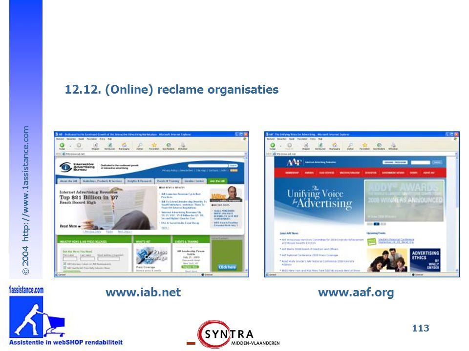 © 2004 http://www.1assistance.com 113 12.12. (Online) reclame organisaties www.iab.netwww.aaf.org