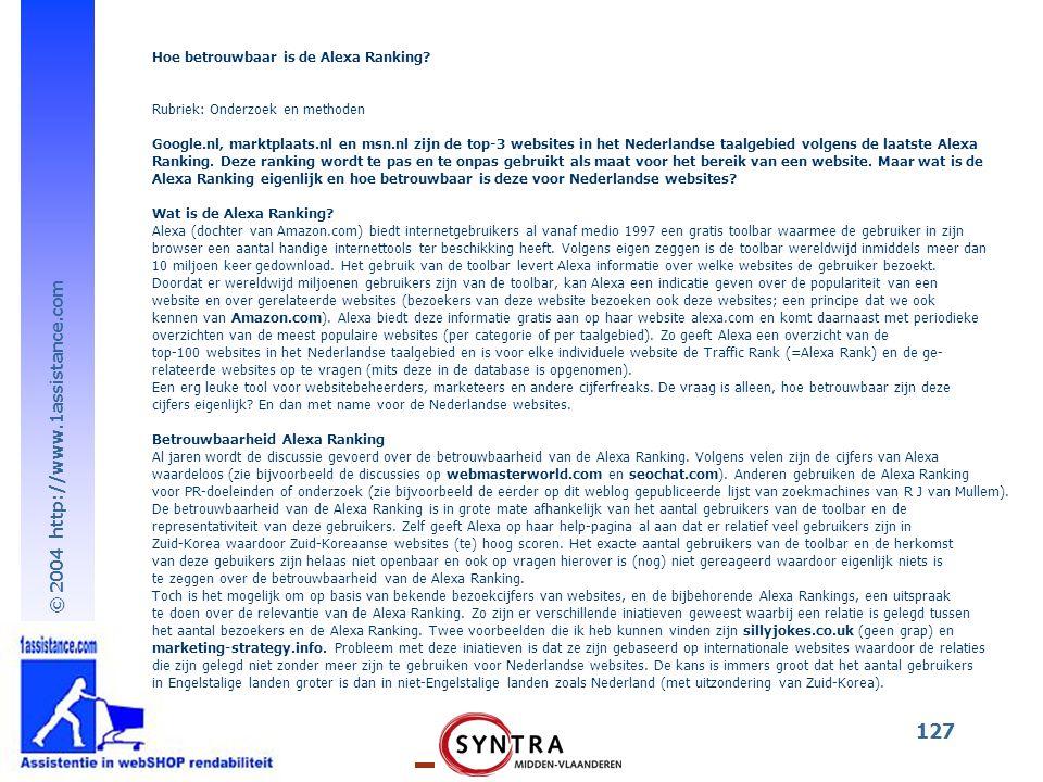 © 2004 http://www.1assistance.com 127 Hoe betrouwbaar is de Alexa Ranking? Rubriek: Onderzoek en methoden Google.nl, marktplaats.nl en msn.nl zijn de