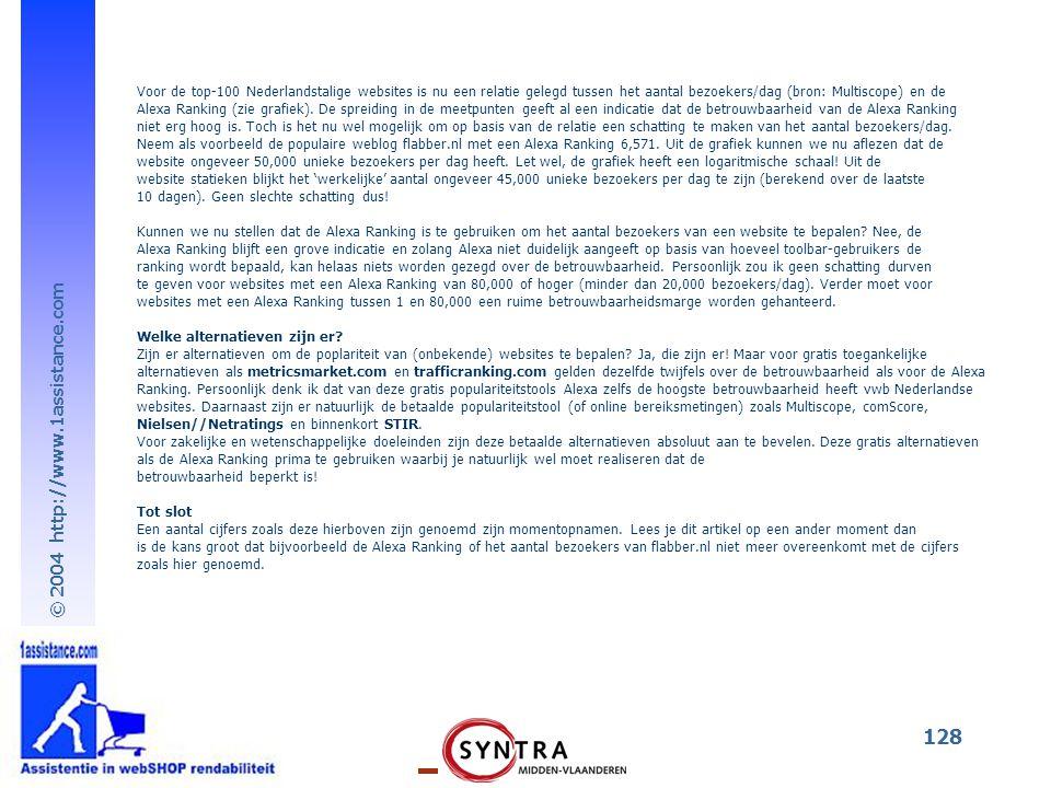 © 2004 http://www.1assistance.com 128 Voor de top-100 Nederlandstalige websites is nu een relatie gelegd tussen het aantal bezoekers/dag (bron: Multis