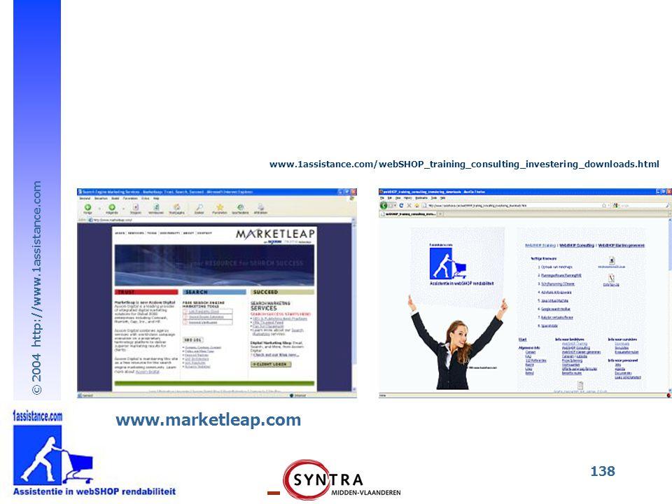 © 2004 http://www.1assistance.com 138 www.marketleap.com www.1assistance.com/webSHOP_training_consulting_investering_downloads.html