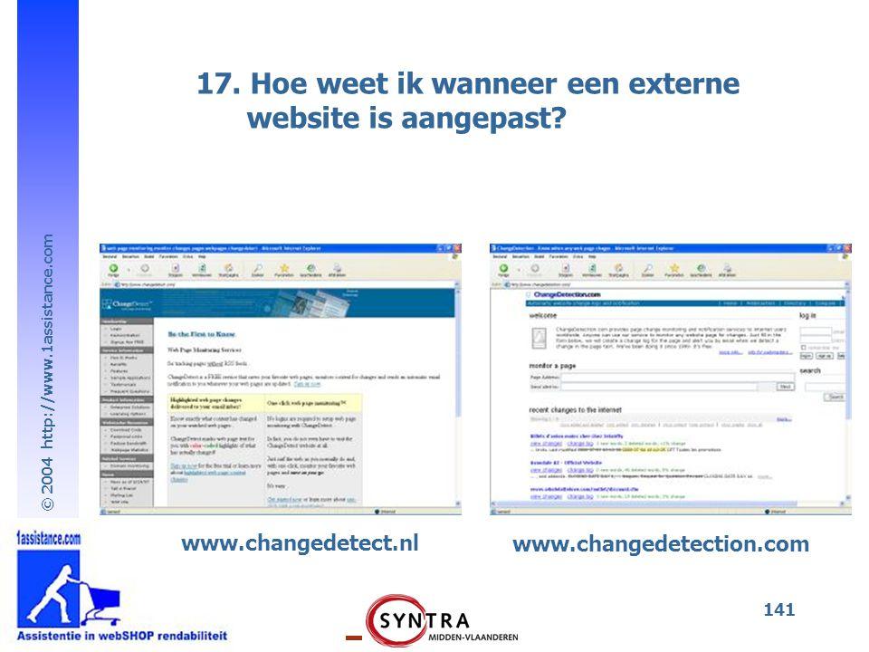 © 2004 http://www.1assistance.com 141 17. Hoe weet ik wanneer een externe website is aangepast? www.changedetect.nl www.changedetection.com