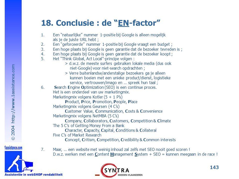 """© 2004 http://www.1assistance.com 143 18. Conclusie : de """"EN-factor"""" 1.Een """"natuurlijke"""" nummer 1-positie bij Google is alleen mogelijk als je de juis"""