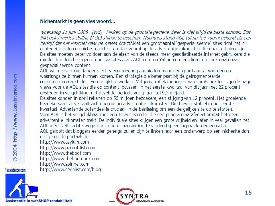 © 2004 http://www.1assistance.com 15 Nichemarkt is geen vies woord… woensdag 11 juni 2008 - (tvd) - Mikken op de grootste gemene deler is niet altijd