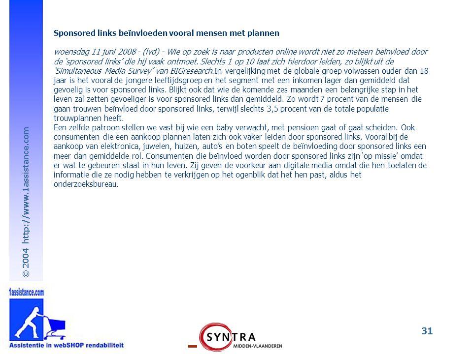 © 2004 http://www.1assistance.com 31 Sponsored links beïnvloeden vooral mensen met plannen woensdag 11 juni 2008 - (lvd) - Wie op zoek is naar producten online wordt niet zo meteen beïnvloed door de 'sponsored links' die hij vaak ontmoet.