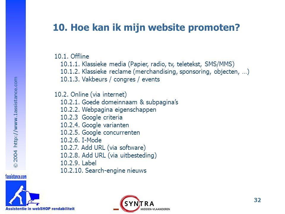 © 2004 http://www.1assistance.com 32 10. Hoe kan ik mijn website promoten? 10.1. Offline 10.1.1. Klassieke media (Papier, radio, tv, teletekst, SMS/MM