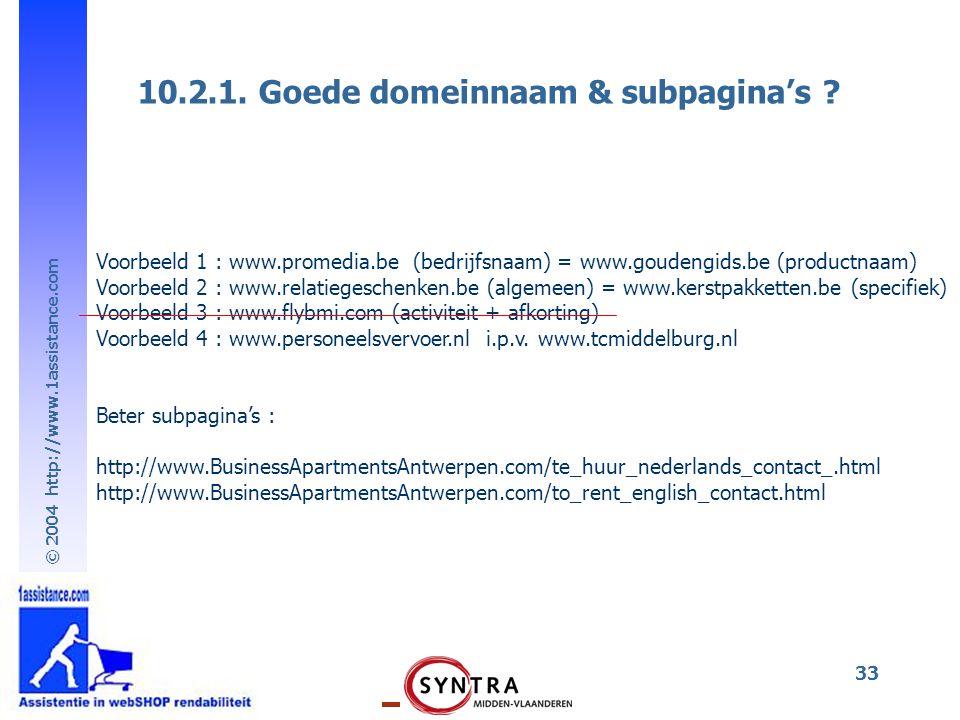 © 2004 http://www.1assistance.com 33 10.2.1. Goede domeinnaam & subpagina's ? Voorbeeld 1 : www.promedia.be (bedrijfsnaam) = www.goudengids.be (produc