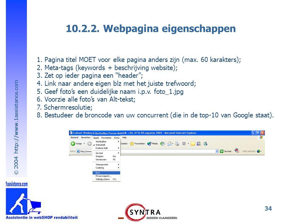 © 2004 http://www.1assistance.com 34 10.2.2. Webpagina eigenschappen 1. Pagina titel MOET voor elke pagina anders zijn (max. 60 karakters); 2. Meta-ta