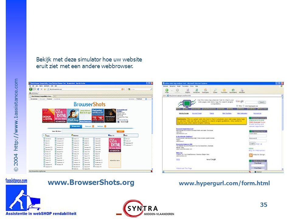 © 2004 http://www.1assistance.com 35 www.BrowserShots.org Bekijk met deze simulator hoe uw website eruit ziet met een andere webbrowser.